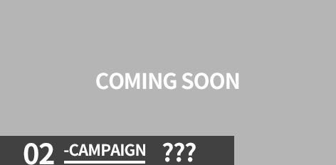 02-CAMPAIGN COMING SOON